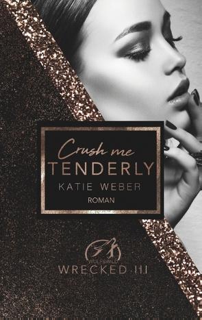 Crush me tenderly von Weber,  Katie