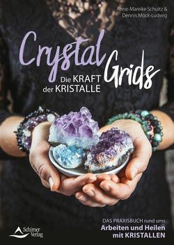 Crystal Grids – Die Kraft der Kristalle von Möck-Ludwig,  Dennis, Schultz,  Anne-Mareike