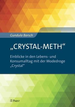 """""""CRYSTAL-METH"""" – Einblicke in den Lebens- und Konsumalltag mit der Modedroge """"Crystal"""" von Barsch,  Gundula"""