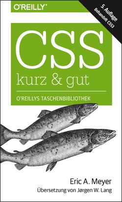 CSS – kurz & gut von Lang,  Jørgen W., Meyer,  Eric A.