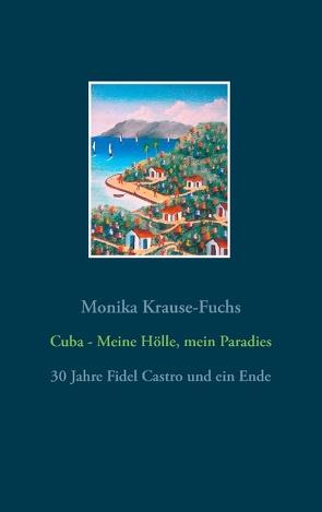 Cuba – Meine Hölle, mein Paradies von Krause-Fuchs,  Monika