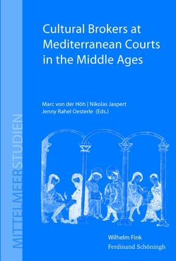 Cultural Brokers at Mediterranean Courts in the Middle Ages von Jaspert,  Nikolas, Oesterle,  Jenny Rahel, von der Höh,  Marc
