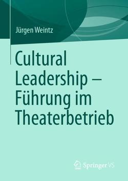 Cultural Leadership – Führung im Theaterbetrieb von Weintz,  Jürgen