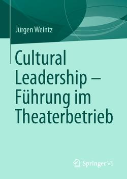 Cultural Leadership – Führung im Kulturbetrieb von Weintz,  Jürgen