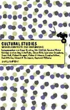Cultural Studies von Ang,  Ien, Bromley,  Roger, Fiske,  John, Frith,  Simon, Goettlich,  Udo, Grossberg,  Lawrence, Hall,  Stuart, Haupt,  Michael, Hoggart,  Richard, Johnson,  Richard, Kellner,  Douglas, Morley,  David, Suppelt,  Bettina, Thompson,  Edward P, Williams,  Raymond, Winter,  Carsten
