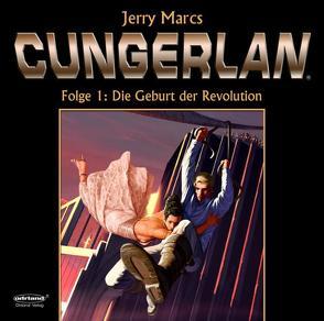CUNGERLAN – Folge 1: Die Geburt der Revolution von Marcs,  Jerry, Rost,  Frank-Michael