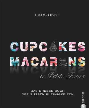 Cupcakes, Macarons & Petits Fours von Ertl,  Helmut, Larousse, , Segovia,  Sibylle