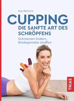 Cupping – die sanfte Art des Schröpfens von Bartrow,  Kay