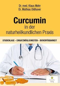 Curcumin in der naturheilkundlichen Praxis von Mohr,  Klaus, Oldhaver,  Mathias