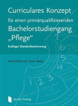 """Curriculares Konzept für einen primärqualifizierenden Bachelorstudiengang """"Pflege"""" von Bader,  Katrin, Elsbernd,  Astrid"""