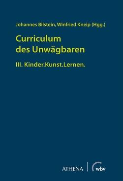 Curriculum des Unwägbaren von Bilstein,  Johannes, Kneip,  Winfried