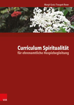 Curriculum Spiritualität für ehrenamtliche Hospizbegleitung von Gratz,  Margit, Roser,  Traugott