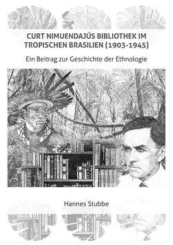CURT NIMUENDAJÚS BIBLIOTHEK IM TROPISCHEN BRASILIEN (1903-1945) von Hannes,  Stubbe