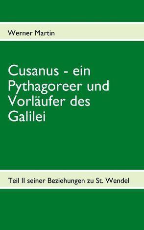 Cusanus – ein Pythagoreer und Vorläufer des Galilei von Martin,  Werner
