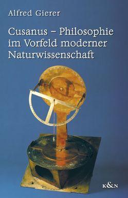 Cusanus – Philosophie im Vorfeld moderner Naturwissenschaft von Gierer,  Alfred