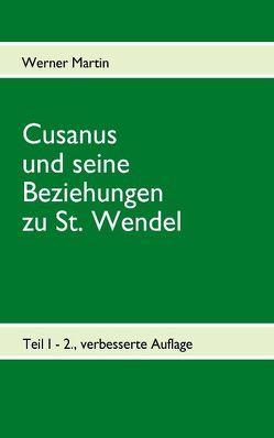 Cusanus und seine Beziehungen zu St. Wendel von Martin,  Werner