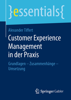 Customer Experience Management in der Praxis von Tiffert,  Alexander