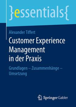 Customer Experience Management in der Praxis von Tiffert,  Alexander