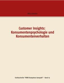 Customer Insights: Konsumentenpsychologie und Konsumentenverhalten von Schneider,  Willy