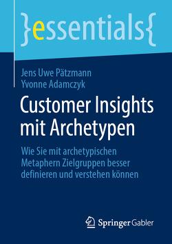 Customer Insights mit Archetypen von Adamczyk,  Yvonne, Pätzmann,  Jens Uwe