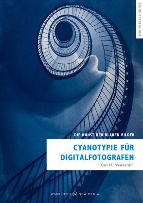 Cyanotypie für Digitalfotografen von Warkentin,  Karl H.