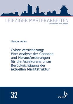 Cyber-Versicherung: Eine Analyse der Chancen und Herausforderungen für die Assekuranz unter Berücksichtigung der aktuellen Marktstruktur von Adam,  Manuel, Wagner,  Fred