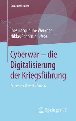 Cyberwar – die Digitalisierung der Kriegsführung von Schörnig,  Niklas, Werkner,  Ines-Jacqueline