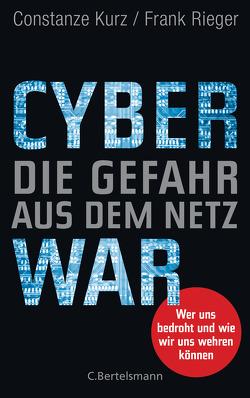 Cyberwar – Die Gefahr aus dem Netz von Kurz,  Constanze, Rieger,  Frank