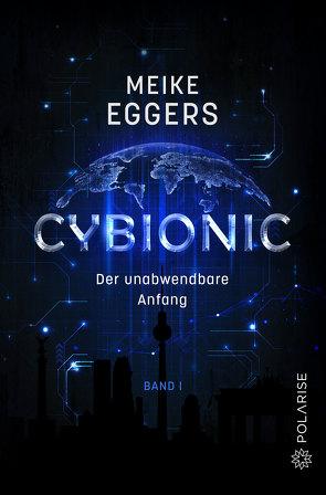Cybionic – Der unabwendbare Anfang von Eggers,  Meike