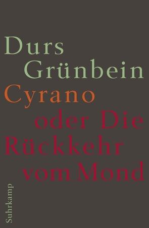 Cyrano oder die Rückkehr vom Mond von Grünbein,  Durs