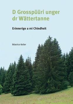 D Grosspüüri unger dr Wättertanne von Keller,  Beatrice