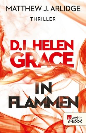D.I. Helen Grace: In Flammen von Arlidge,  Matthew J., Witthuhn,  Karen