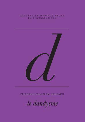 d – le dandysme von Heubach,  Friedrich Wolfram, Mechlenburg,  Gustav, Sdun,  Nora, Steinegger,  Christoph