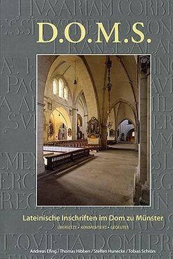 D.O.M.S. Lateinische Inschriften im Dom zu Münster von Efing,  Andreas, Hibben,  Thomas, Hunecke,  Steffen, Schrörs,  Tobias, Wakonigg,  Rudolf