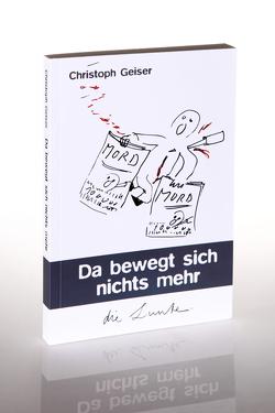 Da bewegt sich nichts mehr von Christoph,  Geiser, Spiegelberg Verlag