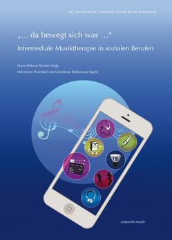"""""""… da bewegt sich was …"""" – Intermediale Musiktherapie in sozialen Berufen von Decker-Voigt,  Hans-Helmut, Rüdenauer-Speck,  Constanze"""