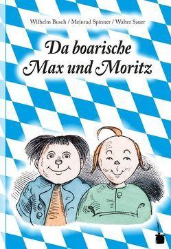 Da boarische Max und Moritz von Busch,  Wilhelm, Sauer,  Walter, Spinner,  Meinrad