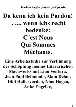Da kenn ich kein Pardon! , …, wenn ichs recht bedenke: C´est Nous Qui Sommes Méchants. Arbeitsstudie zur Verfilmung von Ziegler,  Joachim