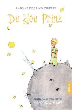 Da kloa Prinz (Der kleine Prinz, bayerisch, bairisch, Saint-Exupéry) von Holzheimer,  Gerd, Saint-Exupéry,  Antoine de