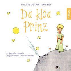 Da kloa Prinz (Der kleine Prinz, bayerisch, bairisch, Saint-Exupéry) von Holzheimer,  Gerd, Saint-Exupéry,  Antoine