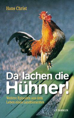 Da lachen die Hühner! von Christ,  Hans