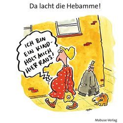 Da lacht die Hebamme! von Alf,  Renate, Beck,  Detlef, Bengen,  Harm, Brecheis,  Karl-Heinz, Butz,  Steffen, Fritsche,  Burkhard, Grolik,  Markus, Gumpert,  Steffen, Habicht,  Christian, Henniger,  Barbara, Körner,  Tom, Krumbiegel,  Uwe, Liebermann,  Erik, Mayr,  Johann, Mester,  Gerhard, Plikat,  Ari, Poloczek,  André, Selaczek,  André, Wiechmann,  Heike, Woessner,  Freimut, Zak,  Martin
