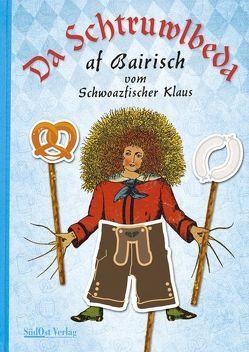 Da Schtruwlbeda af Bairisch von Schwarzfischer,  Klaus