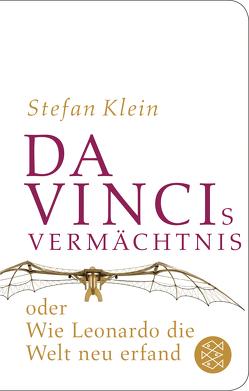 Da Vincis Vermächtnis oder Wie Leonardo die Welt neu erfand von Klein,  Stefan