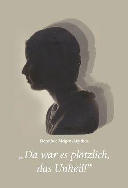 """""""Da war es plötzlich, das Unheil!"""" von Meigen-Matthes,  Dorothee"""