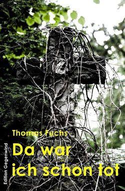 Da war ich schon tot von Fuchs,  Thomas