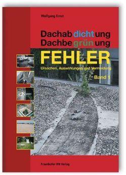 Dachabdichtung – Dachbegrünung. FEHLER – Ursachen, Auswirkungen und Vermeidung. von Ernst,  Wolfgang