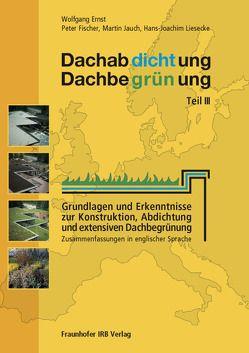 Dachabdichtung – Dachbegrünung. Teil III. von Ernst,  Wolfgang, Fischer,  Peter, Jauch,  Martin, Liesecke,  Hans-Joachim