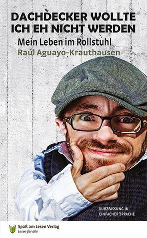 Dachdecker wollte ich eh nicht werden von Aguayo-Krauthausen,  Raúl, Markowski,  Sonja