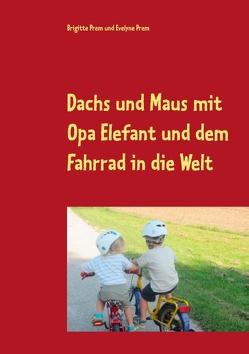 Dachs und Maus mit Opa Elefant und dem Fahrrad in die Welt von Prem,  Brigitte, Prem,  Evelyne